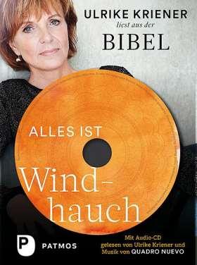 Alles ist Windhauch. Ulrike Kriener liest aus der Bibel. Mit Audio-CD gelesen von Ulrike Kriener und Musik von Quadro Nuevo