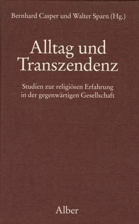 Alltag und Transzendenz. Studien zur religiösen Erfahrung in der gegenwärtigen Gesellschaft