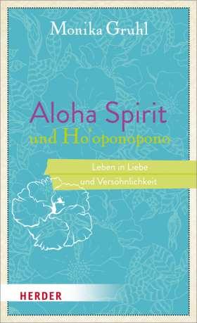 Aloha Spirit und Ho'oponopono. Leben in Liebe und Versöhnlichkeit
