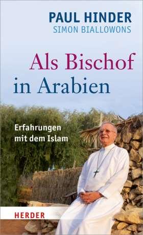 Als Bischof in Arabien. Erfahrungen mit dem Islam