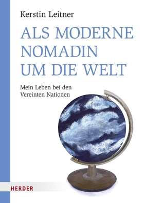 Als moderne Nomadin um die Welt. Mein Leben bei den Vereinten Nationen