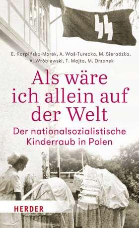 Als wäre ich allein auf der Welt. Der nationalsozialistische Kinderraub in Polen