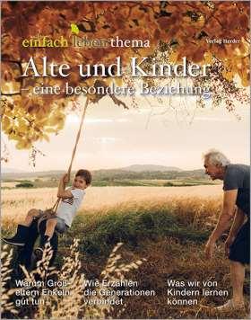 Alte und Kinder - eine besondere Beziehung. einfach leben Thema