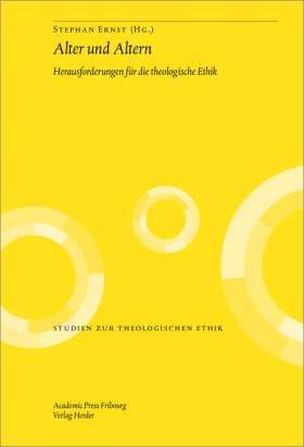 Alter und Altern. Herausforderungen für die theologische Ethik