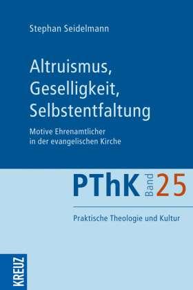 Altruismus, Geselligkeit, Selbstentfaltung. Motive Ehrenamtlicher in der evangelischen Kirche