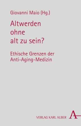 Altwerden ohne alt zu sein? Ethische Grenzen der Anti-Aging-Medizin