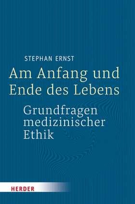 Am Anfang und Ende des Lebens - Grundfragen medizinischer Ethik