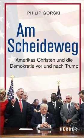 Am Scheideweg. Amerikas Christen und die Demokratie vor und nach Trump