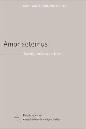 Amor aeternus. Transfigurationen der Liebe