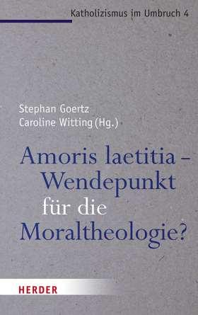 Amoris laetitia - Wendepunkt für die Moraltheologie?