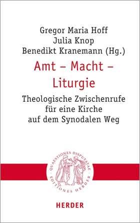 Amt - Macht - Liturgie. Theologische Zwischenrufe für eine Kirche auf dem Synodalen Weg