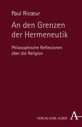 An den Grenzen der Hermeneutik. Philosophische Reflexionen über die Religion