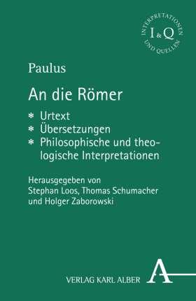 An die Römer. Urtext -  Übersetzungen - Philosophische und theologische Interpretationen