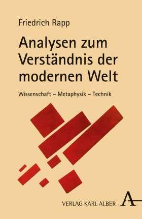 Analysen zum Verständnis der modernen Welt. Wissenschaft - Metaphysik - Technik