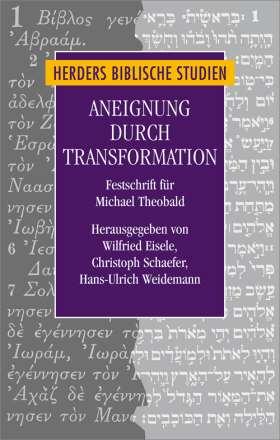 Aneignung durch Transformation. Beiträge zur Analyse von Überlieferungsprozessen im frühen Christentum. Festschrift für Michael Theobald