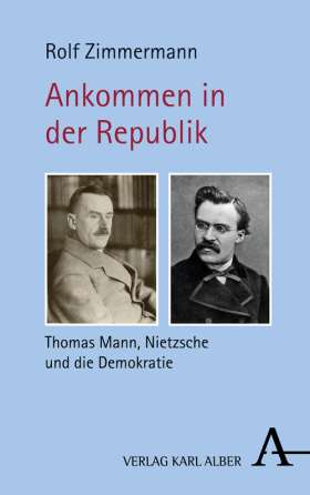 Ankommen in der Republik. Thomas Mann, Nietzsche und die Demokratie