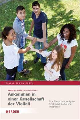 Ankommen in einer Gesellschaft der Vielfalt. Eine Querschnittsaufgabe für Bildung, Kultur und Integration
