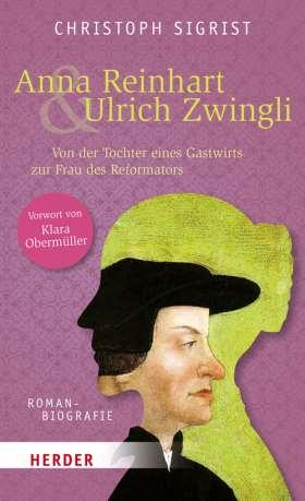 Anna Reinhart und Ulrich Zwingli. Von der Tochter eines Gastwirts zur Frau des Reformators