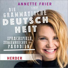 Annette Frier liest: Die grammatische Deutschheit. Sprachspiele, Zungenbrecher und Parodien