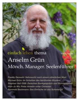 Anselm  Grün. Mönch, Manager, Seelenführer. Das Themenheft von einfach leben