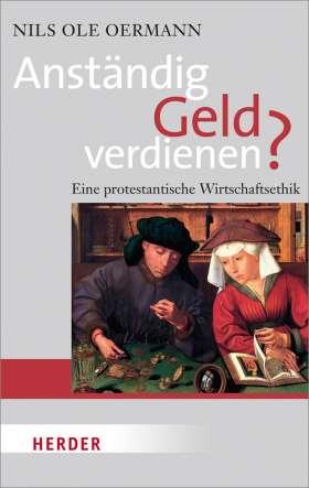 Anständig Geld verdienen? Eine protestantische Wirtschaftsethik