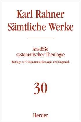 Anstöße systematischer Theologie. Beiträge zur Fundamentaltheologie und Dogmatik