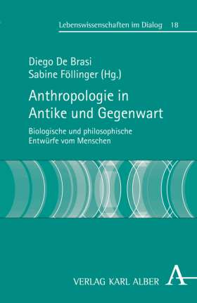 Anthropologie in Antike und Gegenwart. Biologische und philosophische Entwürfe vom Menschen