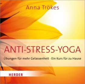 Anti-Stress Yoga. Übungen für mehr Gelassenheit - Ein Kurs für zu Hause