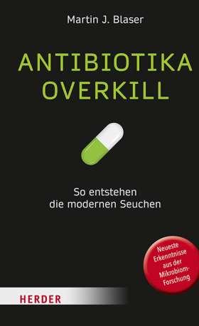 Antibiotika-Overkill. So entstehen die modernen Seuchen