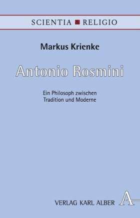 Antonio Rosmini. Ein Philosoph zwischen Tradition und Moderne