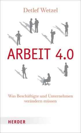 Arbeit 4.0. Was Beschäftigte und Unternehmen verändern müssen