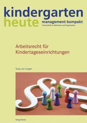 Arbeitsrecht für Kindertageseinrichtungen. kindergarten heute - management kontakt