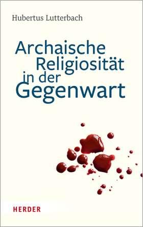 Archaische Religiosität in der Gegenwart