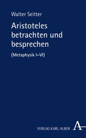 Aristoteles betrachten und besprechen. (Metaphysik I-VI)