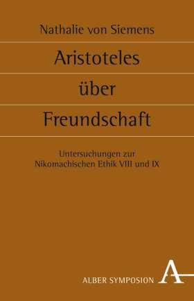 Aristoteles über Freundschaft. Untersuchungen zur Nikomachischen Ethik VIII und IX
