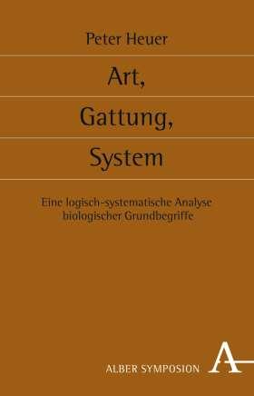 Art, Gattung, System. Eine logisch-systematische Analyse biologischer Grundbegriffe