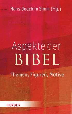 Aspekte der Bibel. Themen, Figuren, Motive