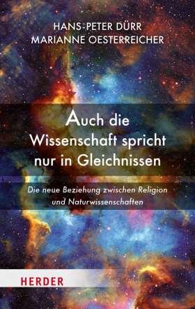 Auch die Wissenschaft spricht nur in Gleichnissen. Die neue Beziehung zwischen Religion und Naturwissenschaften