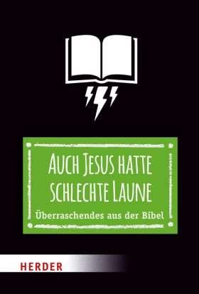 Auch Jesus hatte schlechte Laune. Überraschendes aus der Bibel