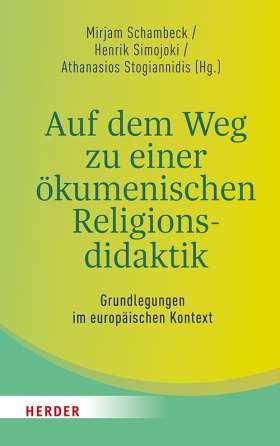 Auf dem Weg zu einer ökumenischen Religionsdidaktik. Grundlegungen im europäischen Kontext