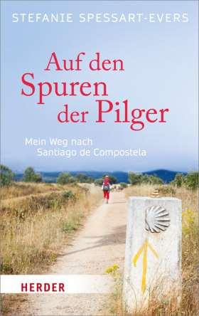 Auf den Spuren der Pilger. Mein Weg nach Santiago de Compostela