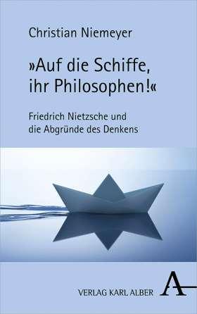 """""""Auf die Schiffe, ihr Philosophen!"""" Friedrich Nietzsche und die Abgründe des Denkens"""