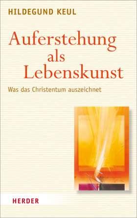 Auferstehung als Lebenskunst. Was das Christentum auszeichnet