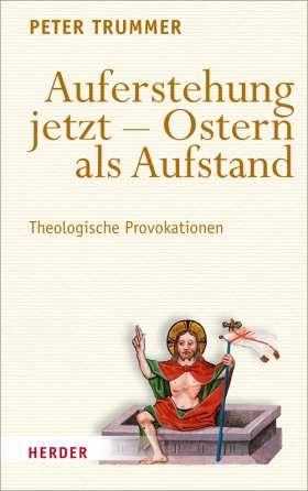 Auferstehung jetzt - Ostern als Aufstand. Theologische Provokationen