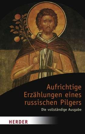 Aufrichtige Erzählungen eines russischen Pilgers. Die vollständige Ausgabe