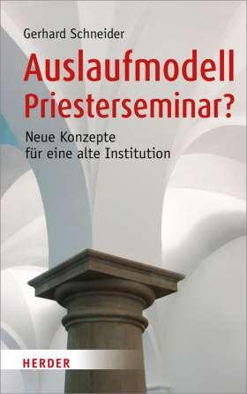 Auslaufmodell Priesterseminar? Neue Konzepte für eine alte Institution
