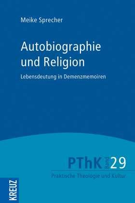 Autobiographie und Religion. Lebensdeutung in Demenzmemoiren