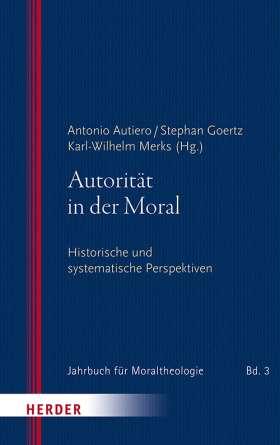 Autorität in der Moral. Historische und systematische Perspektiven