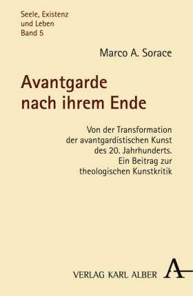 Avantgarde nach ihrem Ende. Von der Transformation der avantgardistischen Kunst des 20. Jahrhunderts. Ein Beitrag zur theologischen Kunstkritik