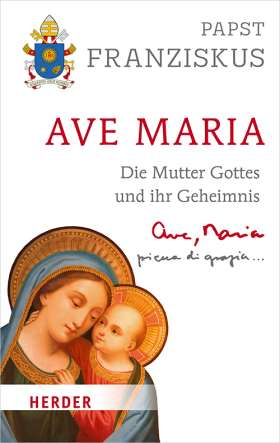 Ave Maria. Die Mutter Gottes und ihr Geheimnis